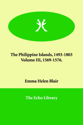 The Philippine Islands, 1493-1803 Volume III, 1569-1576.