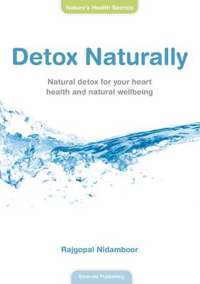 Detox Naturally: Natural Detox for Your Heart Health and Natural Wellbeing