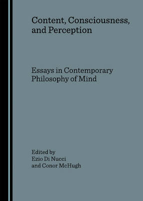 Content, Consciousness, and Perception: Essays in Contemporary Philosophy of Mind