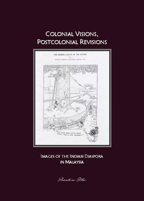 Colonial Visions, Postcolonial Revisions: Images of the Indian Diaspora in Malaysia
