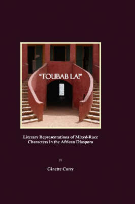 """""""Toubab La!"""": Literary Representations of Mixed-Race Characters in the African Diaspora"""
