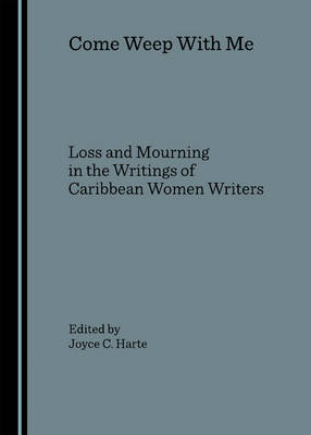 Come Weep with Me: Loss and Mourning in the Writings of Caribbean Women Writers