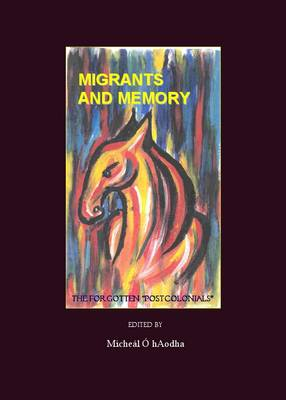 """Migrants and Memory: The Forgotten """"Postcolonials"""""""