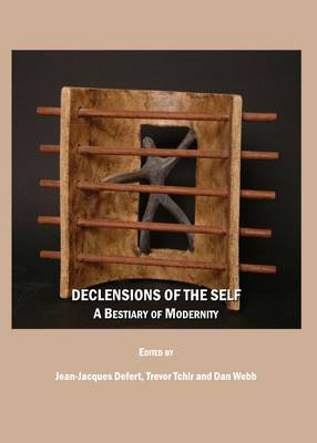 Declensions of the Self: A Bestiary of Modernity