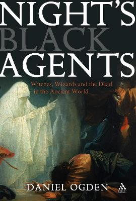 Night's Black Agents: Witches Wizards and the Dead in the Ancient World