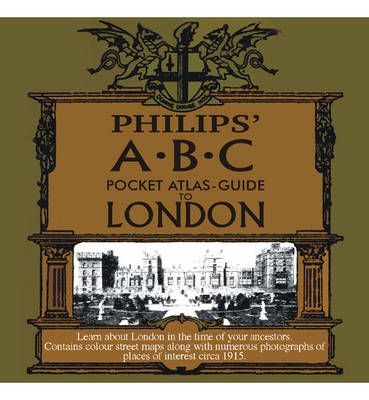 London, Philip's A. B. C. Pocket Atlas-guide to London (c1915): Learn About London in the Time of Your Ancestors.: Contains Colour Street Maps Along with Numerous Photographs of Places of Interest circa 1915
