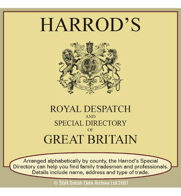 Harrod's Royal Despatch and Special Directory of Great Britain 1886: Arranged Alphabetically by County, the Harrod's Special Directory Can Help You Find Family Tradesmen and Professionals.: Details Include Name, Address and Type of Trade