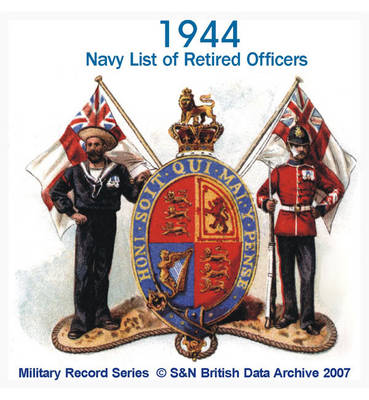 Navy List of Retired Officers 1944: Names and Dates of Retired Officers Together with the Emergency List.: Includes Victoria Cross and George Cross Holders