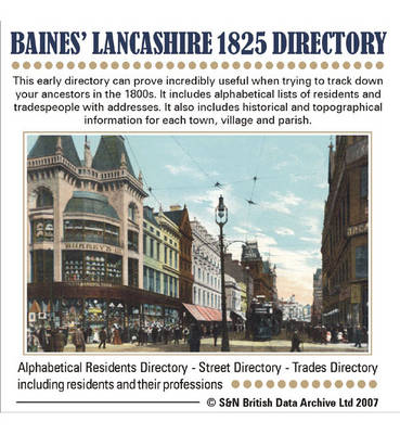Lancashire, Baines' 1825 Lancashire History, Directory and Gazetteer: This CD Resource Contains Trades and Residential Directories (listing Names and Addresses) with Detailed Information About the Churches (with Names of Patrons and Incumbents), Chief Lan