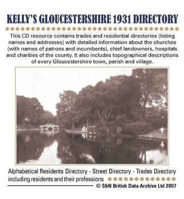Gloucestershire, Kelly's Gloucestershire 1931 Directory: This CD Resource Contains Trades and Residential Directories (listing Names and Addresses) with Detailed Information About the Churches (with Names of Patrons and Incumbents), Chief Landowners, Hosp