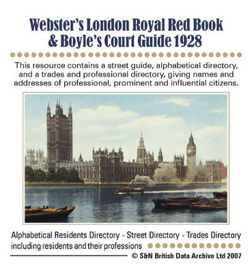 London, Webster's London Royal Red Book and Boyle's Court Guide 1928: This Resource Contains a Street Guide, Alphabetical Directory, and a Trades and Professional Directory, Giving Names and Addresses of Professional, Prominent and Influential Citizens