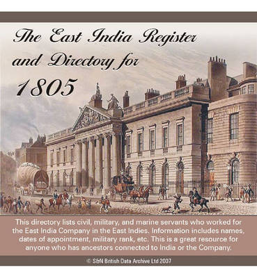 East India Register and Directory - 1805: East India Company Was a Huge Organisation Responsible for the British Presence and Trade with India and Asia. This Directory Lists Civil, Military, and Marine Servants Who Worked for the Company in the East Indie