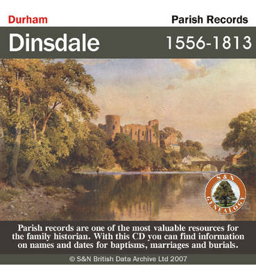 Durham, Dinsdale Parish Registers 1556-1813: Parish Records Listing Baptisms, Marriages, and Burials from 1556 to 1813 in Dinsdale Including an Index