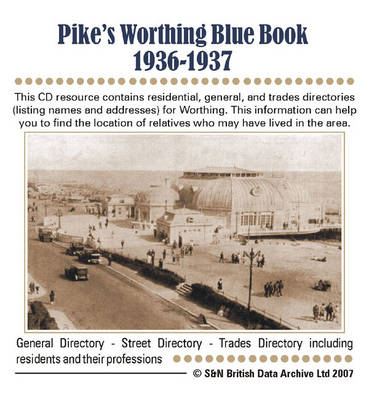 Sussex, Pike's Worthing Blue Book 1936-1937 Directory: This CD Resource Contains Residential, General, and Trades Directories for Worthing. This Information Can Help You to Find the Location of Relatives Who May Have Lived in the Area