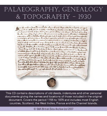 Palaeography, Genealogy and Topography - 1930: This CD Contains Descriptions of Old Deeds, Indentures and Other Personal Documents Giving the Names and Locations of Those Included in the Original Document. Covers the Period 1155 to 1879 and Includes Most