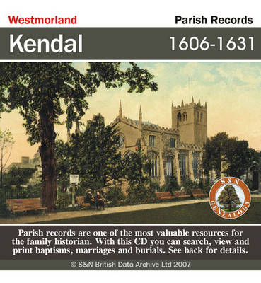 Westmorland, Kendal Parish Registers 1606-1631: This CD Contains the Marriage and Burial Records from the Parish of Kendal, Westmorland from 1606 to 1631