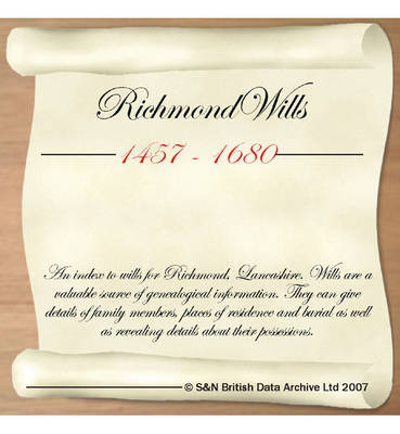 Lancashire, Richmond Wills 1457-1680: Index to Wills for Richmond, Lancashire. Wills are a Valuable Source of Genealogical Information. They Can Give Details of Family Members, Places of Residence and Burial as Well as Revealing Details About Their Posses