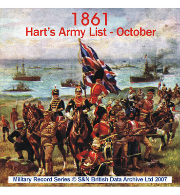Army List 1861 - October (Hart's): .: This CD Contains the Rank, Standing, and Various Services of Every Regimental Officer in the Army Serving on Full Pay. Amongst the Information You Can Find Names, Ranks and Dates of Commissions. Includes Infantry, Cav