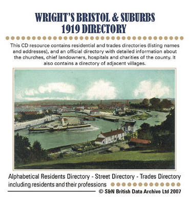 Gloucestershire, Wright's Bristol and Suburbs 1919 Directory: This CD Resource Contains Trades and Residential Directories (listing Names and Addresses), and an Official Directory with Detailed Information About the Churches, Chief Landowners, Hospitals a