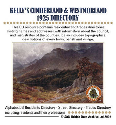 Kelly's Cumberland and Westmorland 1925 Directory: This CD Resource Contains Residential and Trades Directories (listing Names and Addresses) with Information About the Council, and Magistrates of the Counties. It Also Includes Topographical Descriptions