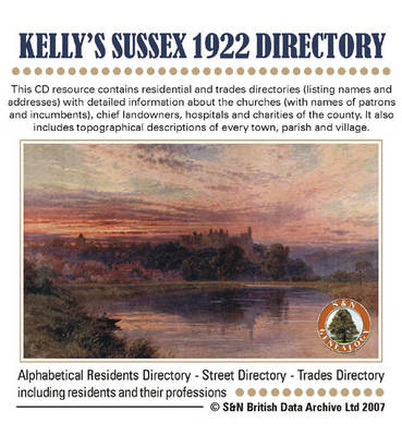 Sussex, Kelly's Sussex 1922 Directory: This CD Resource Contains Residential and Trades Directories (listing Names and Addresses) with Detailed Information About the Churches (with Names of Patrons and Incumbents), Chief Landowners, Hospitals and Charitie
