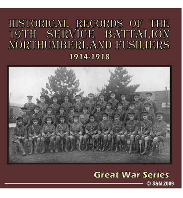 Historical Records of the 19th Service Battalion Northumberland Fusiliers