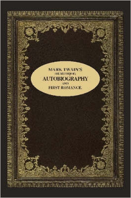 Mark Twain's (Burlesque) Autobiography and First Romance.