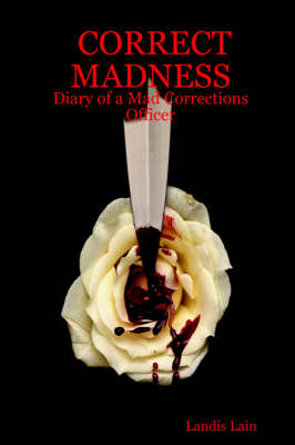 Correct Madness: Diary of a Mad Corrections Officer