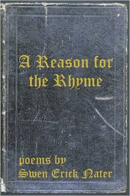 A Reason for the Rhyme - Poems by Swen Erick Nater