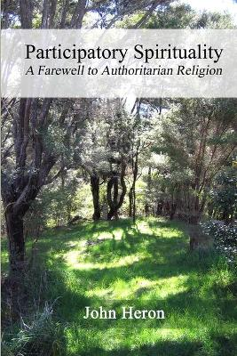 Participatory Spirituality: A Farewell to Authoritarian Religion