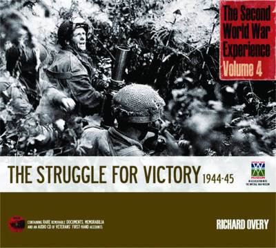 The Second World War Experience: The Struggle for Victory 1944-45: v. 4