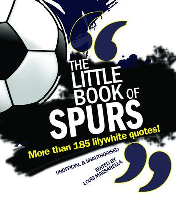 The Little Book of Spurs: Over 170 Lilywhite quotes