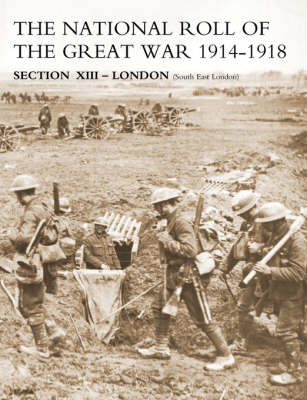 NATIONAL ROLL OF THE GREAT WAR Section XIII - London: (South East London)