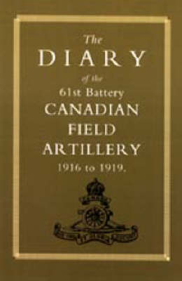 Diary of the 61st Battery Canadian Field Artillery 1916-1919: 2002