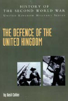 Defence of the United Kingdom: History of the Second World War: United Kingdom Military Series: Official Campaign History: 2004