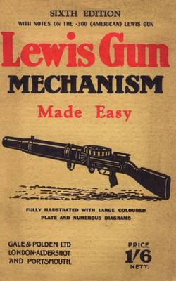 Lewis Gun Mechanism Made Easy: With Notes on the 300 (American) Lewis Gun