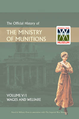 Official History of the Ministry of Munitionsvolume V: Wages and Welfare Part 1