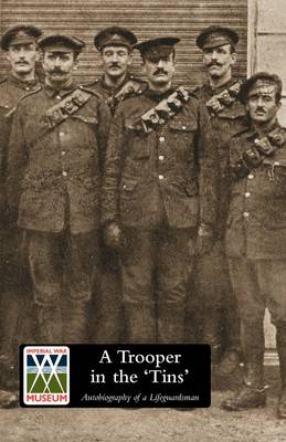 """A Trooper in the """"Tins"""": Autobiography of a Lifeguardsman"""