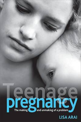 Teenage pregnancy: The making and unmaking of a problem