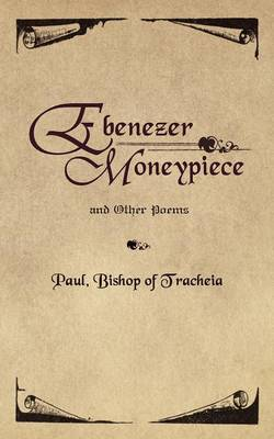 Ebenezer Moneypiece: And Other Poems