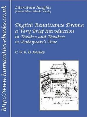 English Renaissance Drama: A Very Brief Introduction to Theatre and Theatres in Shakespeare's Time