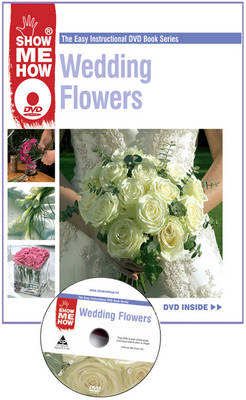Wedding Flowers: The Easy Instructional DVD Book Series