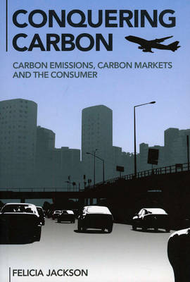 Conquering Carbon: Carbon Emissions, Carbon Markets and the Consumer