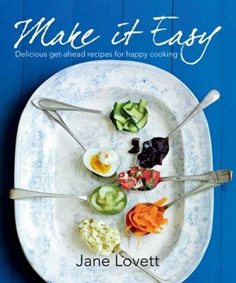 Make it Easy: Foolproof, Stylish and Delicious Make-Ahead Recipes