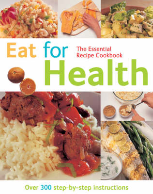 Eat for Health: Over 300 Step-by-step Instructions
