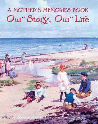 A Mother's Memory Book. Our Story, Our Life