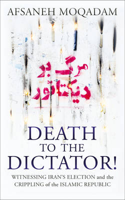Death to the Dictator!: Witnessing Iran's election and the Crippling of the Islamic Republic