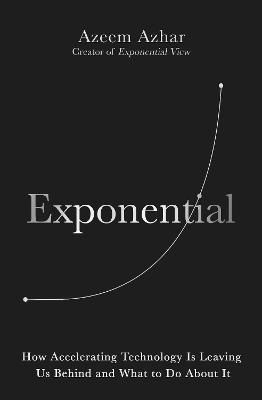 Exponential: How Accelerating Technology Is Leaving Us Behind and What to Do About It