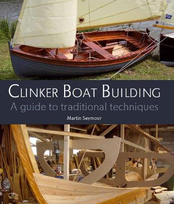 Clinker Boat Building: A guide to traditional techniques
