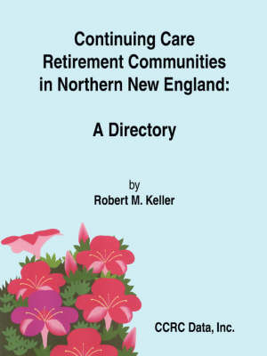 Continuing Care Retirement Communities in Northern New England: a Directory